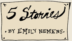 5 Stories by Emily Nemens